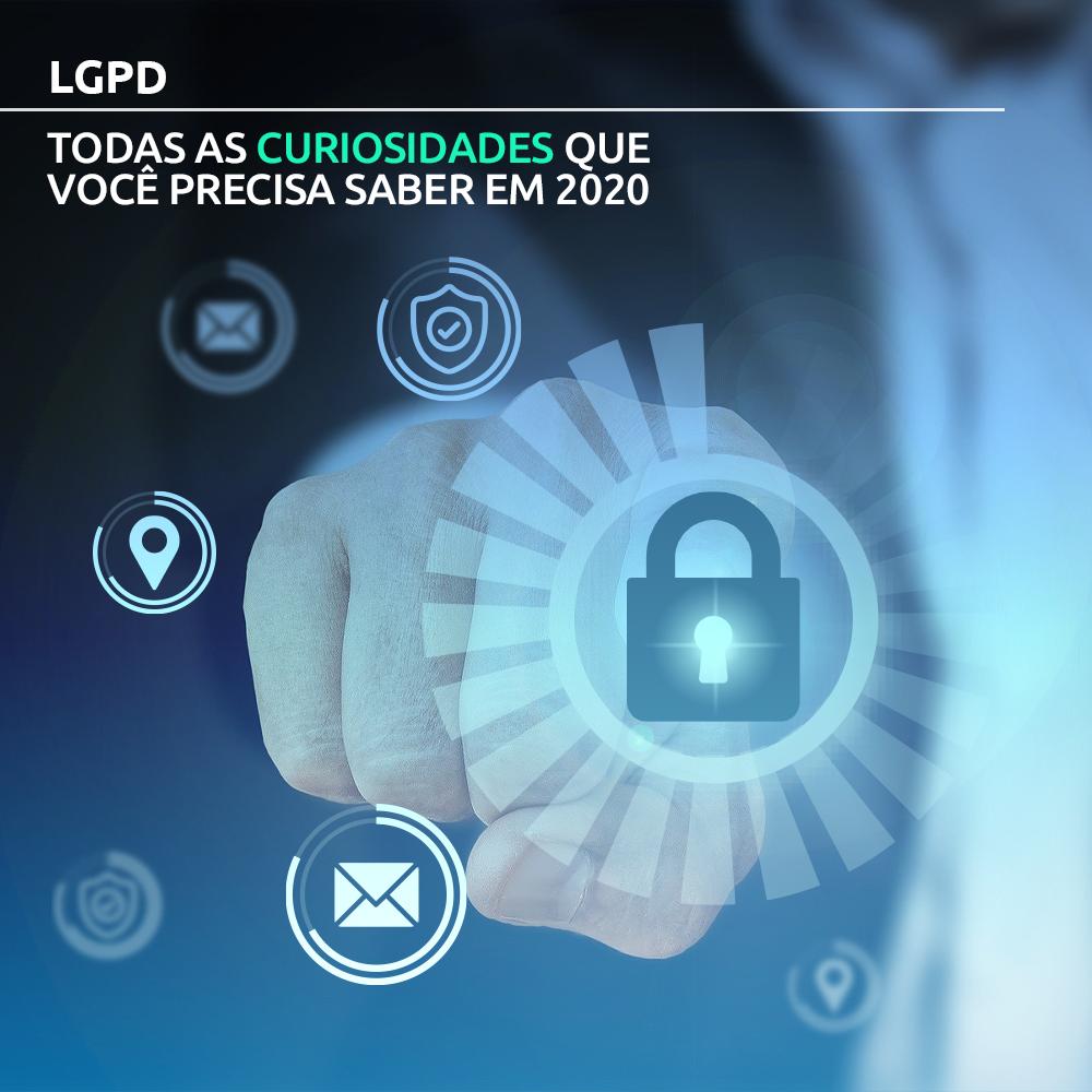 LGPD – Todas as curiosidades que você precisa saber