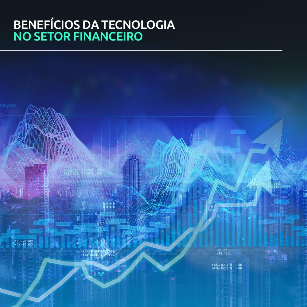 Benefícios da tecnologia no setor financeiro.