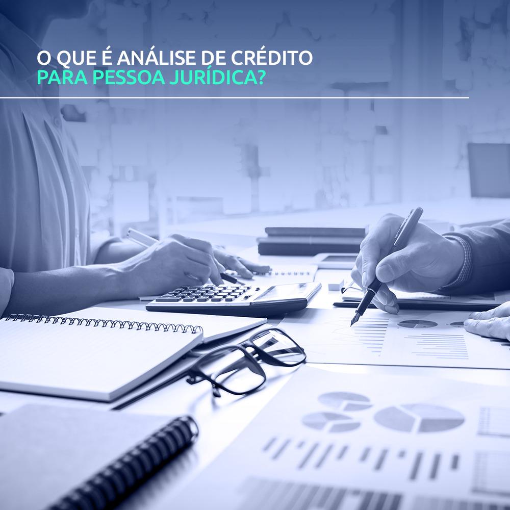 O que é análise de crédito para pessoa jurídica?
