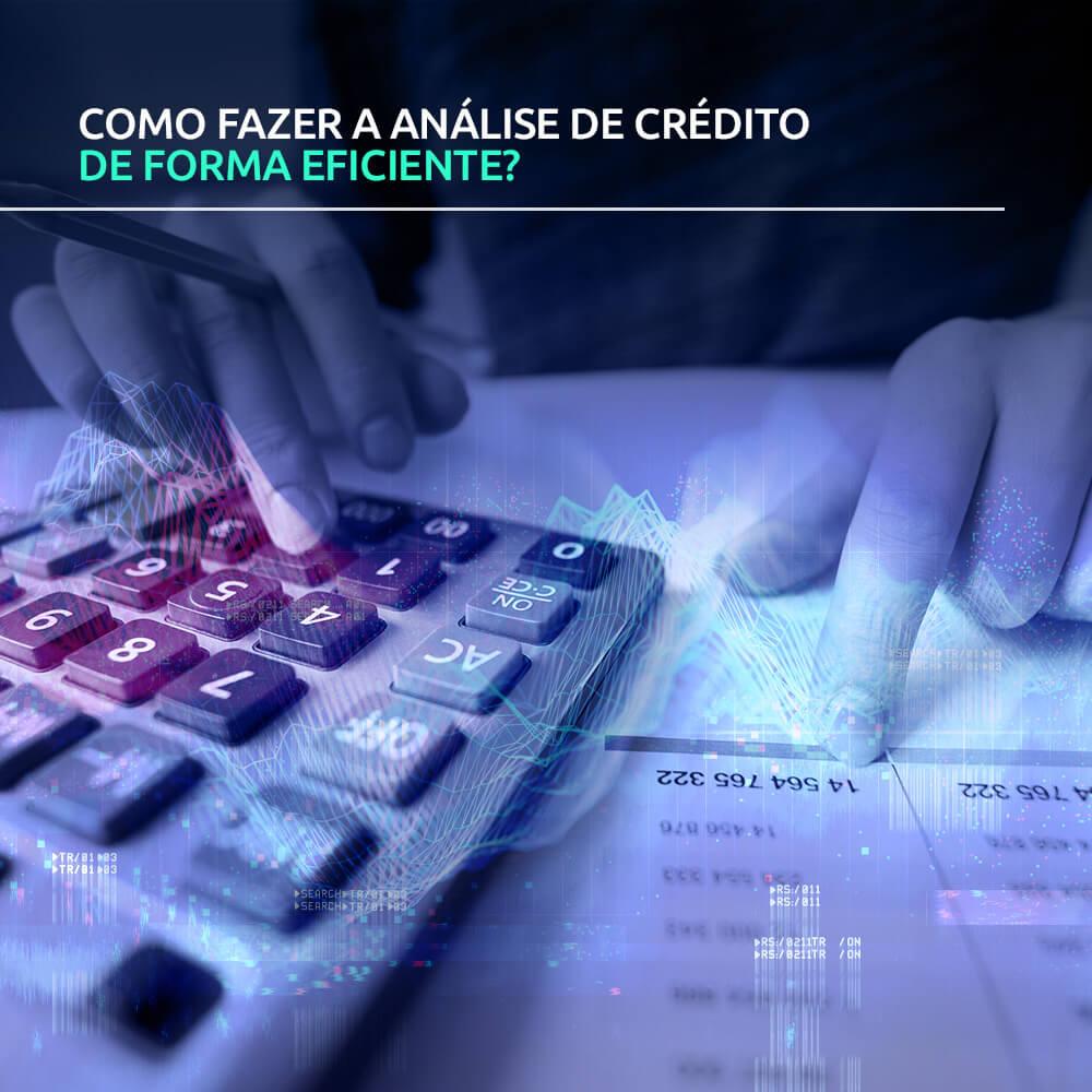 Como fazer a análise de crédito de forma eficiente?